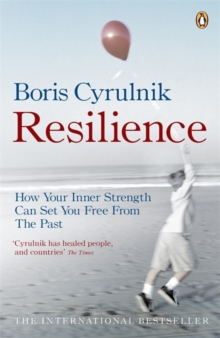 Resilience : How Your Inner Strength Can Set You Free from the Past, Paperback