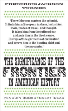 The Significance of the Frontier in American History, Paperback Book