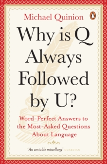 Why is Q Always Followed by U? : Word-perfect Answers to the Most-asked Questions About Language, Paperback Book