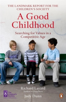 A Good Childhood : Searching for Values in a Competitive Age, Paperback
