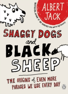 Shaggy Dogs and Black Sheep : The Origins of Even More Phrases We Use Every Day, Paperback
