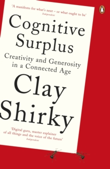 Cognitive Surplus : Creativity and Generosity in a Connected Age, Paperback Book