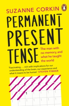 Permanent Present Tense : The Man with No Memory, and What He Taught the World, Paperback Book