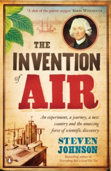 The Invention of Air : An Experiment, a Journey, a New Country and the Amazing Force of Scientific Discovery, Paperback