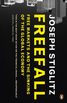 Freefall : Free Markets and the Sinking of the Global Economy, Paperback