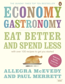 Economy Gastronomy : Eat Better and Spend Less, Paperback Book