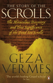 The Story of the Scrolls : The Miraculous Discovery and True Significance of the Dead Sea Scrolls, Paperback Book