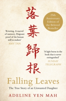 Falling Leaves Return to Their Roots : The True Story of an Unwanted Chinese Daughter, Paperback