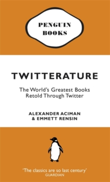 Twitterature : The World's Greatest Books Retold Through Twitter, Paperback
