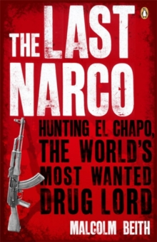 The Last Narco : Hunting El Chapo, the World's Most-wanted Drug Lord, Paperback