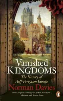 Vanished Kingdoms : The History of Half-Forgotten Europe, Paperback