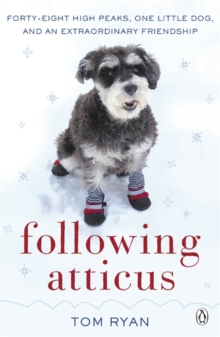 Following Atticus : How a Little Dog Led One Man on a Journey of Rediscovery to the Top of the World, Paperback