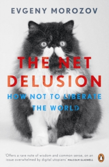 The Net Delusion : How Not to Liberate the World, Paperback