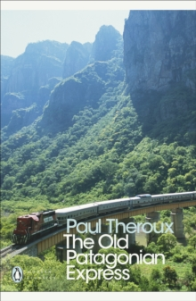 "The ""Old Patagonian Express"" : By Train Through The Americas, Paperback"