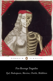 Five Revenge Tragedies : The Spanish Tragedy, Hamlet, Antonio's Revenge, The Tragedy of Hoffman, The Revenger's Tragedy, Paperback