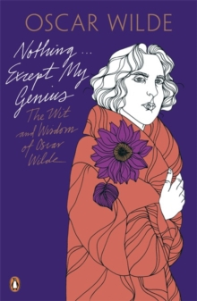 Nothing ... Except My Genius : The Wit and Wisdom of Oscar Wilde, Paperback