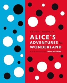 Lewis Carroll's Alice's Adventures in Wonderland : With Artwork by Yayoi Kusama, Hardback Book