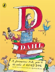D is for Dahl : A Gloriumptious A-Z Guide to the World of Roald Dahl, Paperback