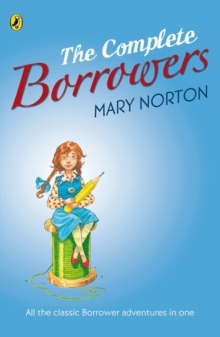 "The Complete Borrowers : ""The Borrowers""; ""The Borrowers Afield""; ""The Borrowers Afloat""; ""The Borrowers Aloft""; ""The Borrowers Avenged""; ""Poor Stainless"", Paperback"