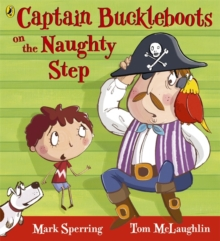 Captain Buckleboots on the Naughty Step, Paperback Book