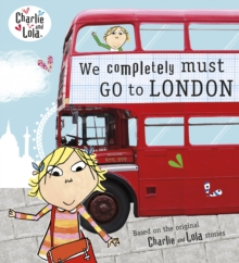 Charlie and Lola: We Completely Must Go to London, Paperback