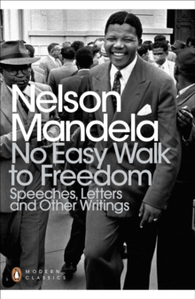 No Easy Walk to Freedom : Speeches, Letters and Other Writings, Paperback Book