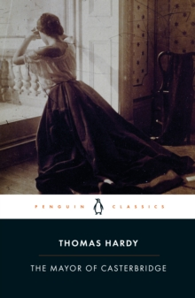 The Mayor of Casterbridge : The Life and Death of a Man of Character, Paperback