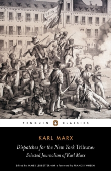 "Dispatches for the ""New York Tribune"" : Selected Journalism of Karl Marx, Paperback"