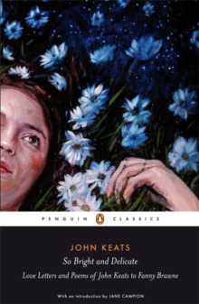 So Bright and Delicate: Love Letters and Poems of John Keats to Fanny Brawne, Paperback Book