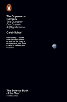 The Copernicus Complex : The Quest for Our Cosmic (in)Significance, Paperback