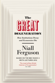 The Great Degeneration : How Institutions Decay and Economies Die, Paperback