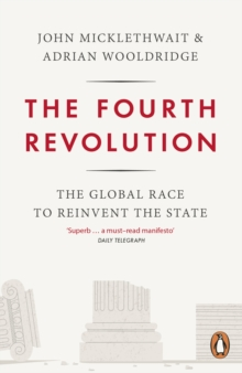 The Fourth Revolution : The Global Race to Reinvent the State, Paperback Book