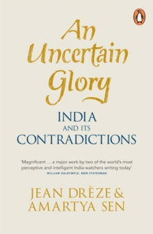 An Uncertain Glory : India and its Contradictions, Paperback