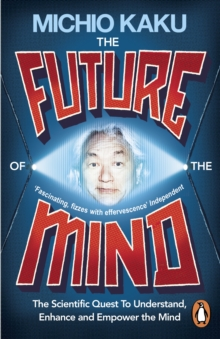 The Future of the Mind : The Scientific Quest to Understand, Enhance and Empower the Mind, Paperback