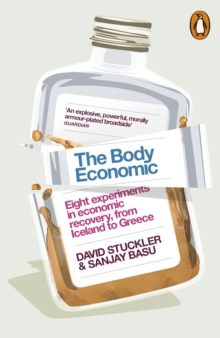 The Body Economic : Eight Experiments in Economic Recovery, from Iceland to Greece, Paperback