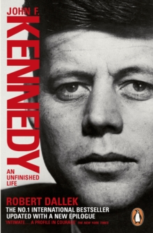 John F. Kennedy : An Unfinished Life 1917-1963, Paperback
