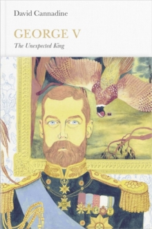 George V : The Unexpected King, Hardback Book