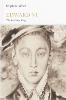 Edward VI : The Last Boy King, Hardback Book