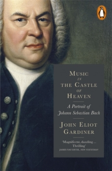 Music in the Castle of Heaven : A Portrait of Johann Sebastian Bach, Paperback
