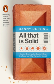 All That is Solid : How the Great Housing Disaster Defines Our Times, and What We Can Do About it, Paperback