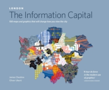 London: The Information Capital : 100 Maps and Graphics That Will Change How You View the City, Paperback