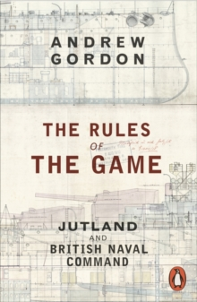 The Rules of the Game : Jutland and British Naval Command, Paperback