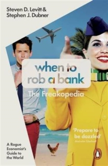 When to Rob a Bank : A Rogue Economist's Guide to the World, Paperback Book
