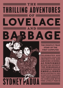 The Thrilling Adventures of Lovelace and Babbage : The (Mostly) True Story of the First Computer, Paperback