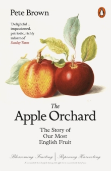 The Apple Orchard : The Story of Our Most English Fruit, Paperback Book