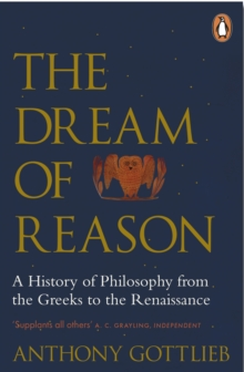 The Dream of Reason : A History of Western Philosophy from the Greeks to the Renaissance, Paperback