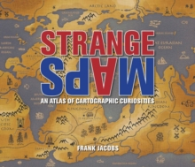 Strange Maps : An Atlas of Cartographic Curiosities, Paperback