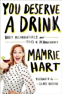 You Deserve A Drink : Boozy Misadventures and Tales of Debauchery, Paperback