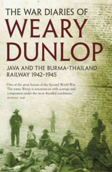 The War Diaries of Weary Dunlop : Java and the Burma - Thailand Railway 1942-1945, Paperback Book
