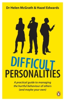 Difficult Personalities : A Practical Guide to Managing the Hurtful Behaviour of Others (and Maybe Your Own), Paperback